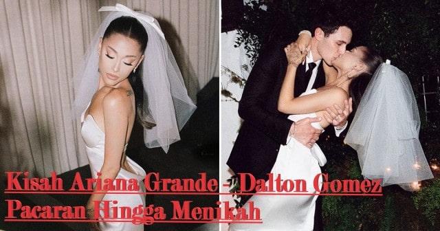 Kisah Ariana Grande - Dalton Gomez, Pacaran Hingga Menikah